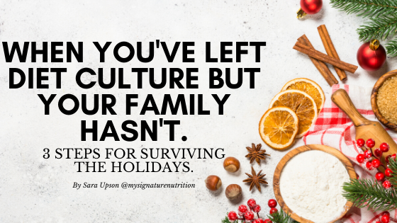 image with white background reads when you've left diet culture but your family hasn't.  3 steps for surviving the holidays.  On the right side of the image are dried oranges, cinnamon sticks, holly berries, a pie, evergreen leafs and red ornaments.