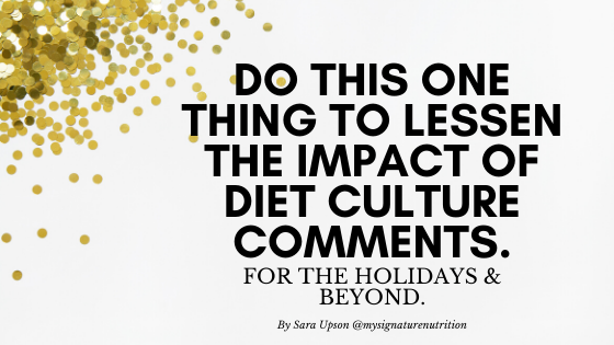 title image with white background and gold glitter in the corner that reads to this one thing to lessen the impact of diet culture comments.  For the holidays and beyond.