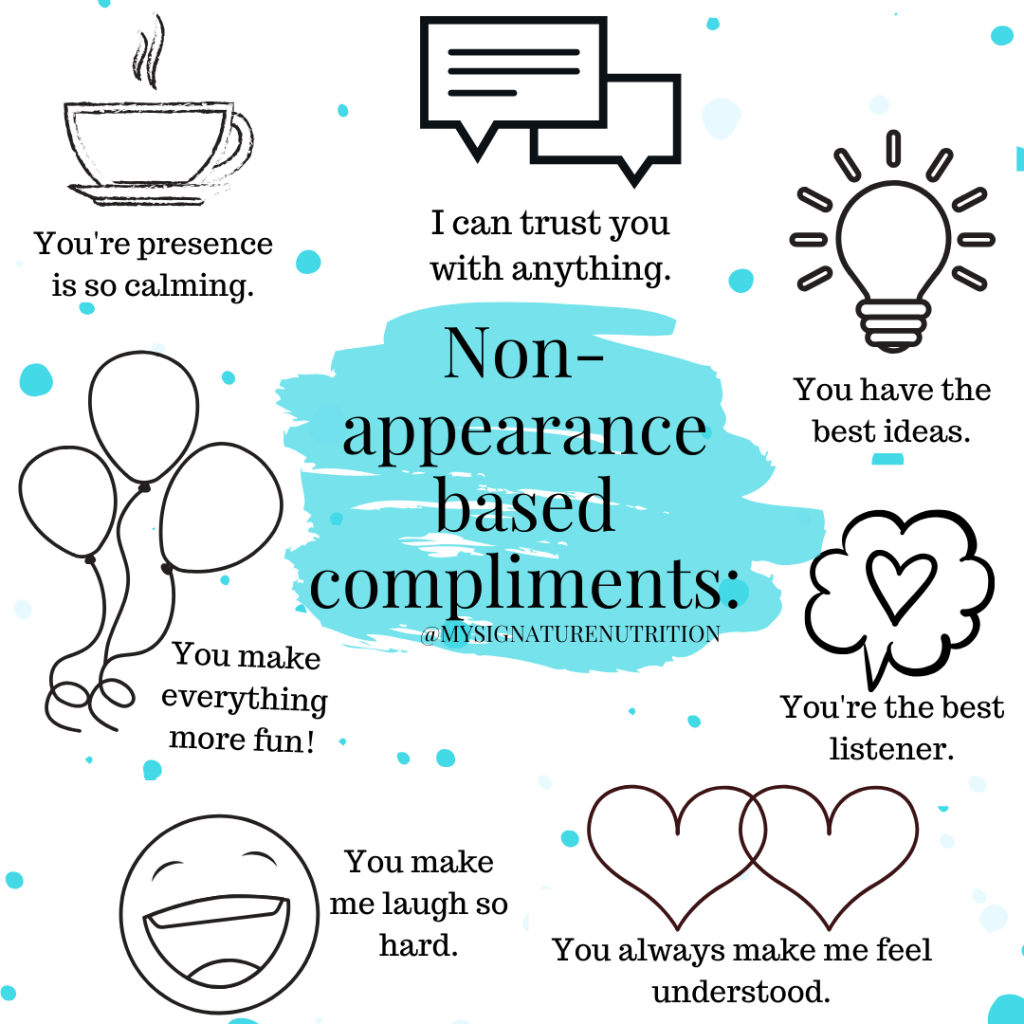 non appearance based compliments: your'e so calming to be around, you make everything more fun, you have the best smile, I can tell you anything, you have the best ideas