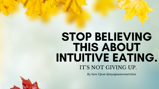 stop believing this about intuitive eating.  it's not giving up