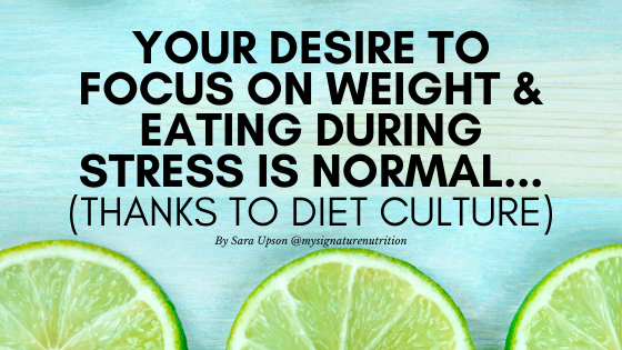 blue image with limes, text reads, your desire to focus on weight and eating during stress is normal thanks to diet culture. Published during COVID-19 pandemic